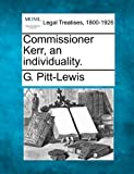 Commissioner Kerr, an Individuality, G. Pitt-Lewis, 1240027907