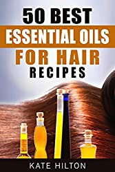 50 Best Essential Oils for Hair Recipes (English Edition)
