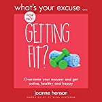 What's Your Excuse for Not Getting Fit?: Overcome Your Excuses and Get Active, Healthy and Happy  | Joanne Henson