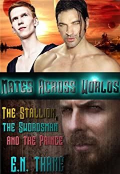 The Stallion, the Swordsman and the Prince (Mates Across Worlds Book 1) by [Thane, E.N.]