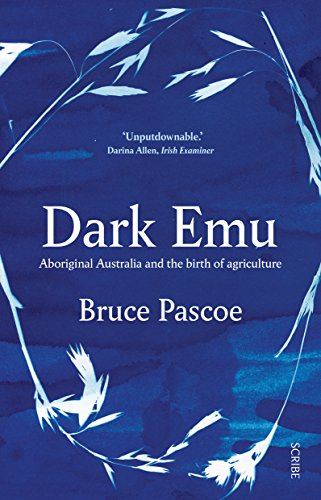 Dark Emu: Aboriginal Australia and the Birth of Agriculture por Bruce Pascoe