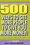 img - for [(500 Ways to Get More People to Give You More Money! )] [Author: T J Rohleder] [May-2010] book / textbook / text book