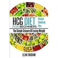 HCG Diet: HCG Diet For Beginners – The Simple Science Of Losing Weight – HCG Diet...