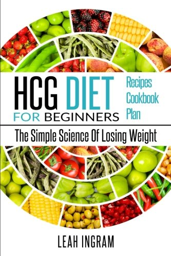 HCG Diet: HCG Diet For Beginners  The Simple Science Of Losing Weight  HCG Diet Recipes  HCG Diet Cookbook  HCG Diet Plan