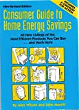 Consumer Guide to Home Energy Savings : Listing of the Most Efficient Products You Can Buy...& Much More, Wilson, Alex and Morrill, John, 091824921X