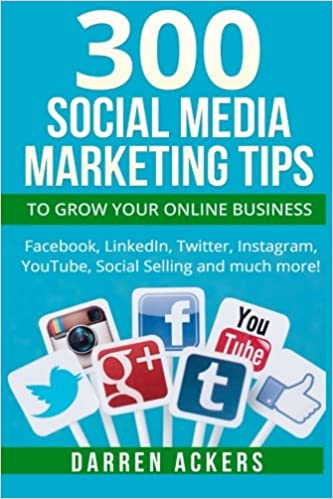 300 Social Media Marketing Tips to Grow Your Online Business. Facebook, LinkedIn: Amazon.es: Darren Ackers: Libros en idiomas extranjeros