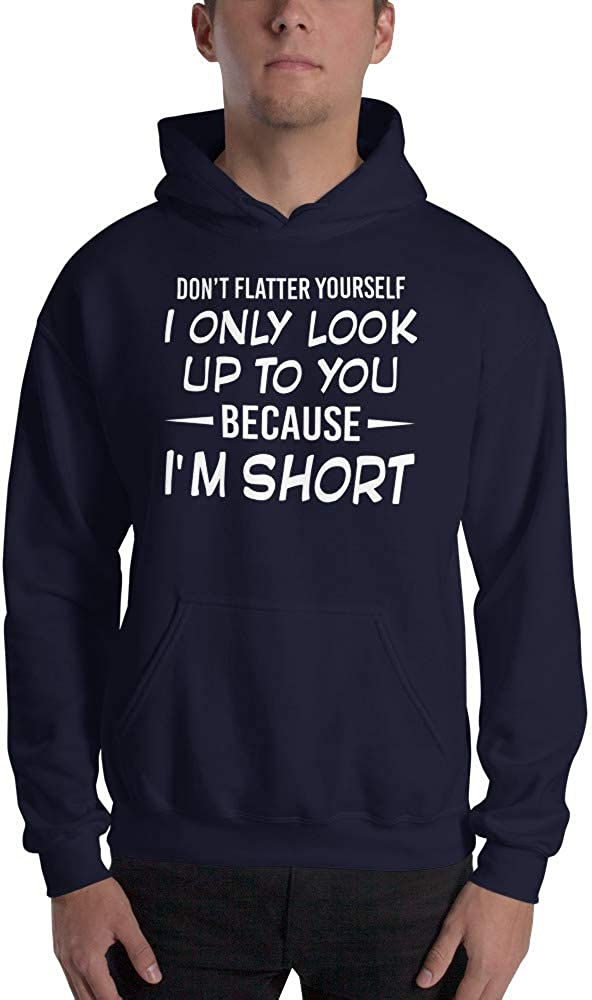 Dont Flatter Yourself I Only Look Up to You Because I Am Short Pullover Hoodie lucoin