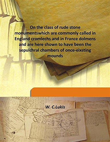 On the class of rude stone monumentswhich are commonly called in England cromlechs and in France dolmens and are here shown to have been the sepulchral chambers of once-eixsting mounds pdf