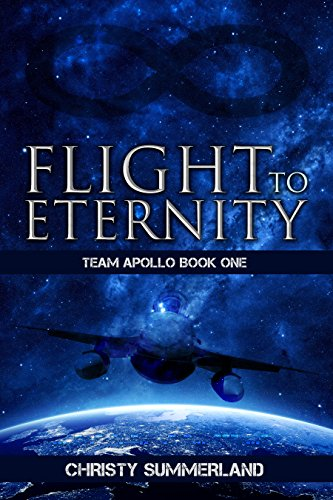 Book: Flight To Eternity - Team Apollo Book One - Eternity Series Book One (The Eternity Series) by Christy Summerland