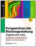 Kompendium der Mediengestaltung Digital und Print : Konzeption und Gestaltung, Produktion und Technik Für Digital- und Printmedien, Böhringer, Joachim and Bühler, Peter, 3642548148