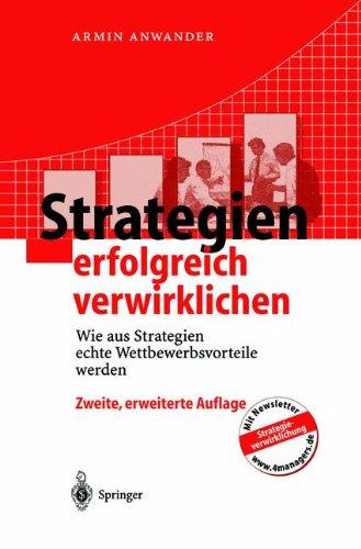 Strategien erfolgreich verwirklichen: Wie Aus Strategien Echte Wettbewerbsvorteile Werden (German Edition)