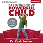 Parenting Your Powerful Child: Bringing an End to the Everyday Battles | Dr. Kevin Leman