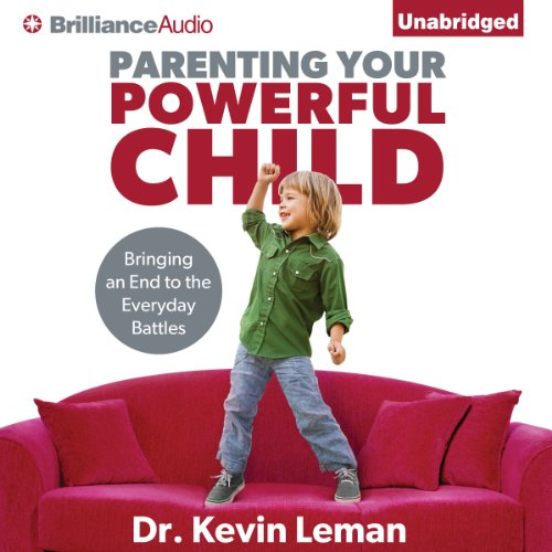 Parenting Your Powerful Child: Bringing an End to the Everyday Battles by Brilliance Audio