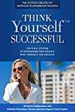 Think Yourself Successful: The D.N.A. System to Reprogram Your Brain and Wire Yourself For Success (THINK Yourself (TM))
