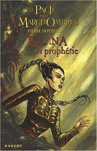 vignette de 'Le pacte des Marchombres n° 3<br /> Ellana, la prophétie (Bottero, pierre)'