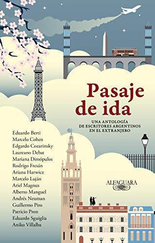 Pasaje de ida: Una antología de escritores argentinos en el extranjero (Spanish Edition)