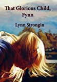 That Glorious Child, Fynn, Lynn Strongin, 0984568123