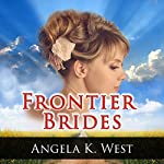 Frontier Brides | Angela K. West