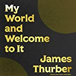 My World - and Welcome to It | James Thurber