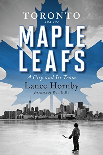 Toronto and the Maple Leafs: A City and Its Team ()