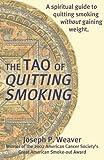 The Tao of Quitting Smoking, Joseph P. Weaver, 1587363151