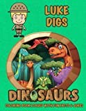 Luke Digs Dinosaurs Coloring Book Loaded With Fun Facts & Jokes (Personalized Books for Children)