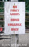 No Fancy Goods,Hand Luggage Only, Ellen McFarlane, 184401147X