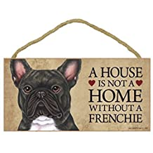 "1 X A House is not a Home without a Frenchie (French Bulldog) Brindle - 5"" X 10"" Door/wall Dog Sign Plaque"