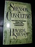img - for Shenson on Consulting: Success Strategies from the ``Consultant's Consultant'' book / textbook / text book