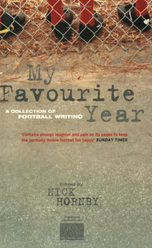 My Favourite Year. A Collection of New Football Writing.: A Collection of New Football Writing