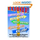 What You Don't Know About Driving Can Get You Killed: An expose of phony traffic laws and bad driving habits!