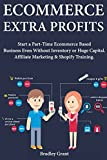 img - for Ecommerce Extra Profits: Start a Part-Time Ecommerce Based Business Even Without Inventory or Huge Capital. Affiliate Marketing & Shopify Training. book / textbook / text book