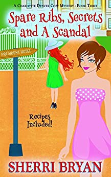 Spare Ribs, Secrets and a Scandal (A Charlotte Denver Cozy Mystery Book 3) by [Bryan, Sherri]