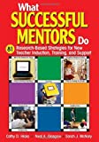 What Successful Mentors Do: 81 Research-Based Strategies for New Teacher Induction, Training, and Support 1st (first) by Hicks, Cathy D., Glasgow, Neal A., McNary, Sarah J. (2004) Paperback
