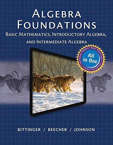 Algebra Foundations: Basic Math, Intro and Intermediate Algebra (All in One Solutions)
