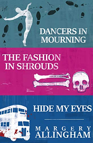 Campion Takes the Stage: Dancers in Mourning, The Fashion in Shrouds, Hide My Eyes by [Allingham, Margery]