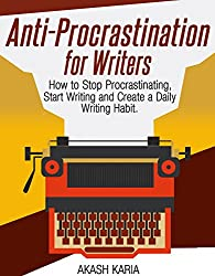 Anti-Procrastination for Writers: The Writer's Guide to Stop Procrastinating, Start Writing and Create a Daily Writing Ritual (English Edition)