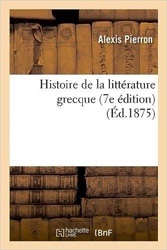 Télécharger en ligne Histoire de la littérature grecque (7e édition) (Éd.1875) epub, pdf