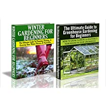 Gardening Box Set #5: The Ultimate Guide To Greenhouse Gardening for Beginners & Winter Gardening for Beginners (Outdoor Gardening, Winter Gardening, Square ... Raised Bed Gardening, Container Gardening)