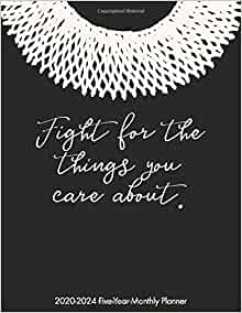 Amazon Com Fight For The Things You Care About 2020 2024 Five Year Monthly Planner Ruth Bader Ginsburg Dissent Collar 60 Month Calendar 9781701614895 Planners Ms Rosie Feminist Books