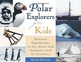 Polar Explorers for Kids, Maxine Snowden, 1556525001