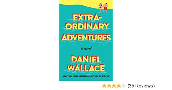 Extraordinary adventures a novel kindle edition by daniel wallace extraordinary adventures a novel kindle edition by daniel wallace literature fiction kindle ebooks amazon fandeluxe Choice Image