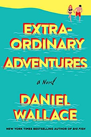 Extraordinary adventures a novel kindle edition by daniel wallace print list price 2599 fandeluxe