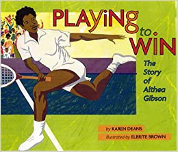 Playing to win the story of althea gibson karen deans elbrite playing to win the story of althea gibson fandeluxe PDF