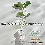 The Natural Step Story: Seeding a Quiet Revolution | Karl-Henrik Robèrt