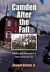 Camden After the Fall: Decline and Renewal in a Post-Industrial City (Politics and Culture in Modern America) by Howard Gillette Jr. (2006-08-09)