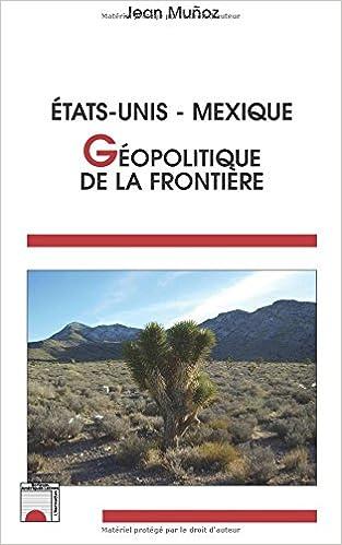 Télécharger en ligne Géopolitique de la frontière : Etats-Unis - Mexique pdf