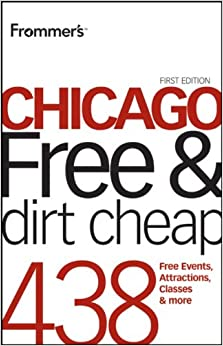 Frommer's Chicago Free and Dirt Cheap (Frommer′s Free and Dirt Cheap)