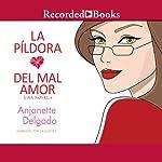 La Pildora del Mal Amor [Heartbreak Pill] | Anjanette Delgado
