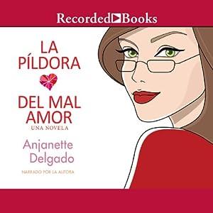 La Pildora del Mal Amor [Heartbreak Pill] Audiobook